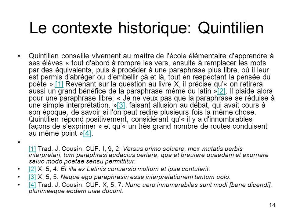 14 Le contexte historique: Quintilien Quintilien conseille vivement au maître de l'école élémentaire d'apprendre à ses élèves « tout d'abord à rompre