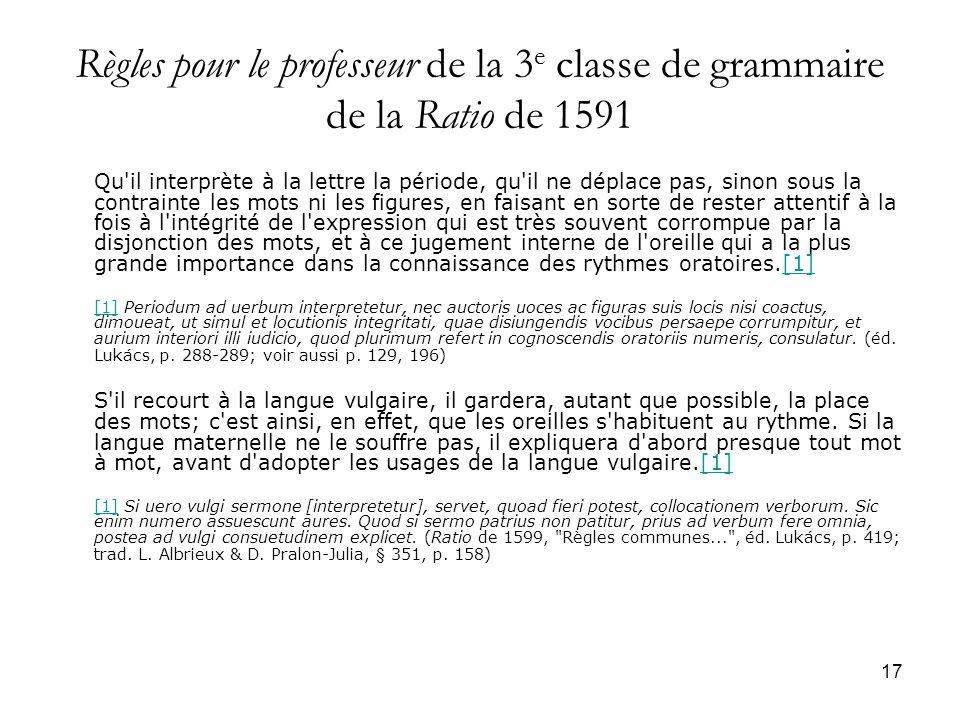 17 Règles pour le professeur de la 3 e classe de grammaire de la Ratio de 1591 Qu'il interprète à la lettre la période, qu'il ne déplace pas, sinon so