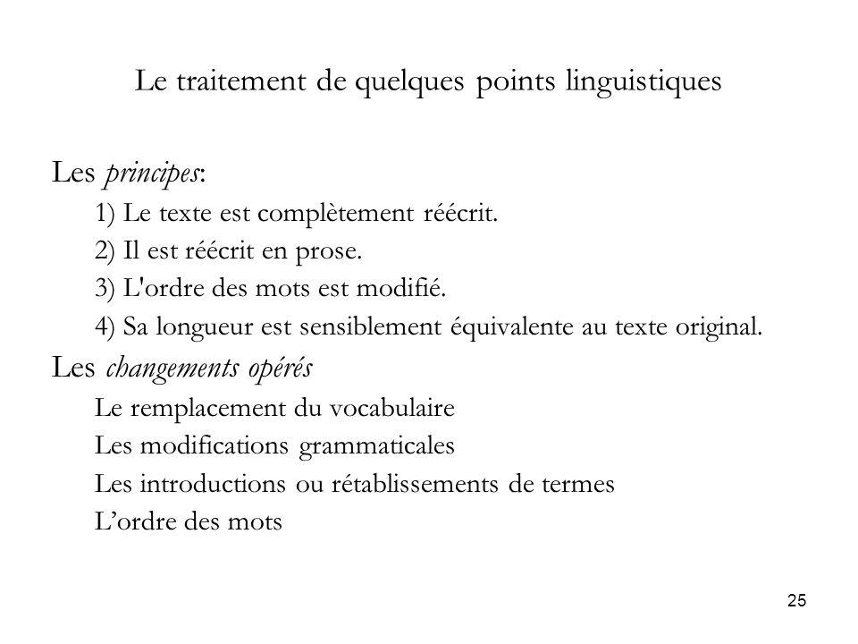 25 Le traitement de quelques points linguistiques Les principes: 1) Le texte est complètement réécrit. 2) Il est réécrit en prose. 3) L'ordre des mots