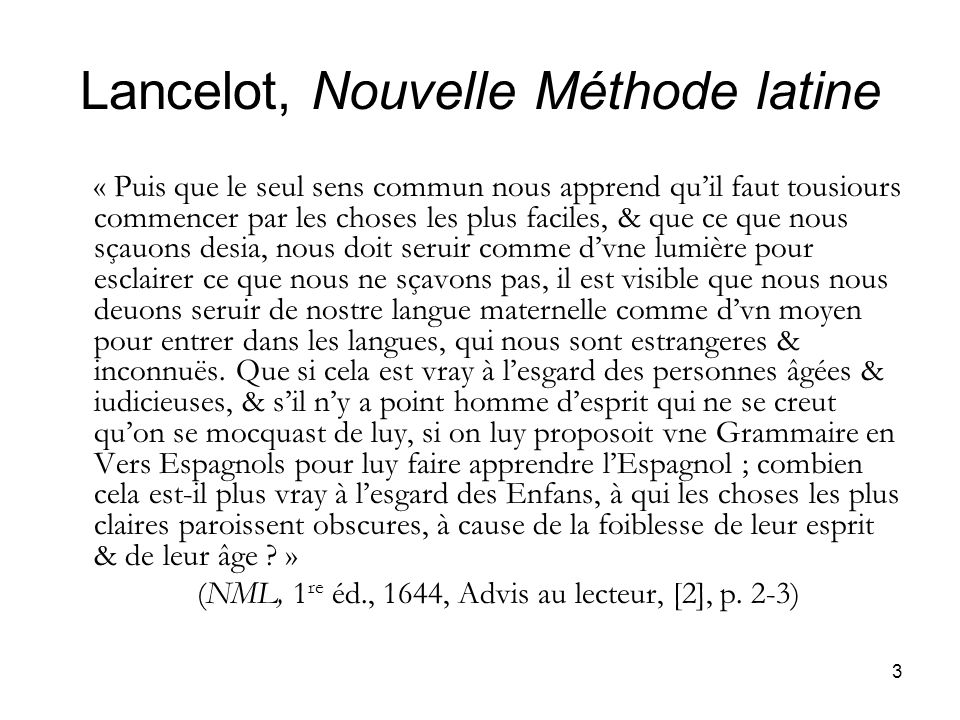 3 Lancelot, Nouvelle Méthode latine « Puis que le seul sens commun nous apprend quil faut tousiours commencer par les choses les plus faciles, & que c