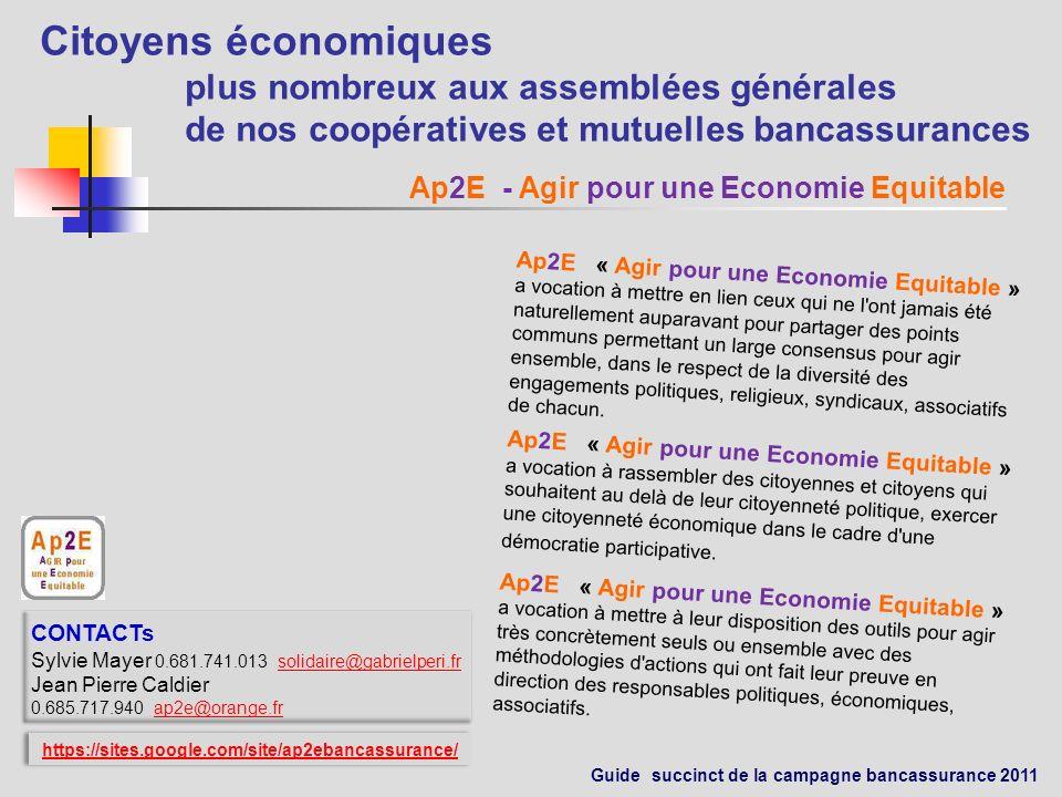 Campagne 2011 OUTILS Guide rapide de la campagne bancassurance 2011. Contact Ap2E ap2e@orange.frap2e@orange.fr Citoyens économiques Plus nombreux aux