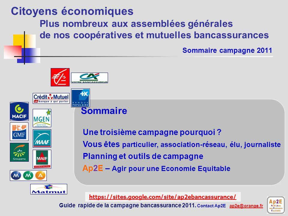 Citoyens économiques « Bancassurances » Campagne 2011, troisième campagne « bancassurance » proposée par Ap2E - Agir pour une Economie Equitable 1 5 0 m i l l i o n s d e s o c i é t a i r e s – « c l i e n t s » c o n c e r n é s https://sites.google.com/site/ap2ebancassurance/ Guide rapide de la campagne bancassurance 2011.