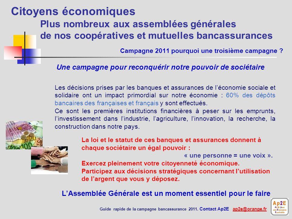 Campagne 2011 pourquoi une troisième campagne ? Une campagne pour reconquérir notre pouvoir de sociétaire Guide rapide de la campagne bancassurance 20