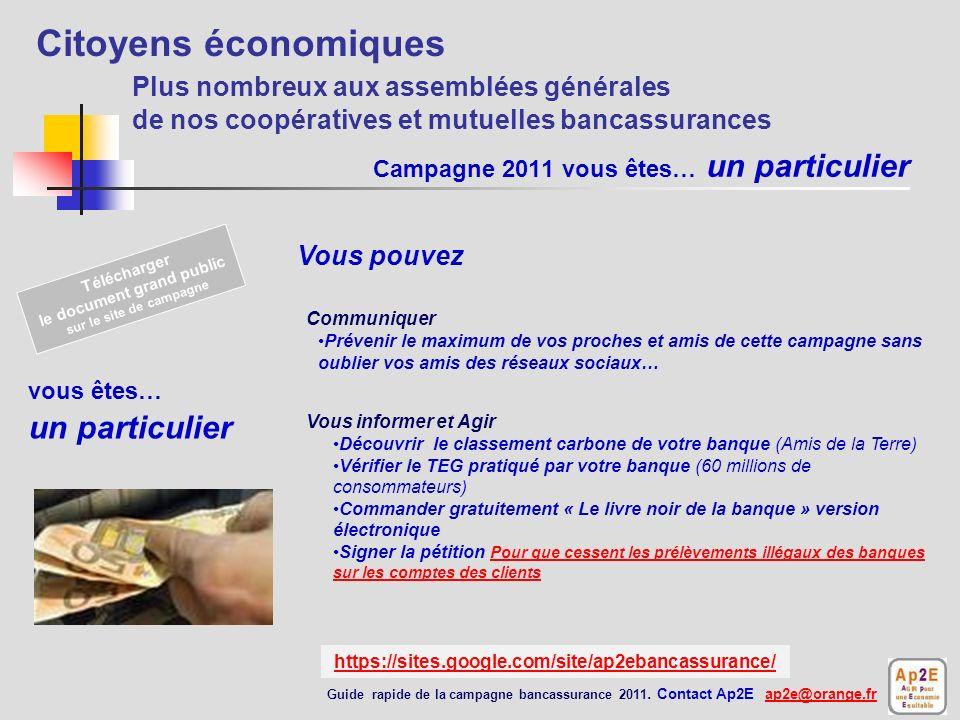 Campagne 2011 objectifs… Questions écrites aux ministres concernés par les questions bancaires Relayer nos demandes auprès de vos députés et sénateurs
