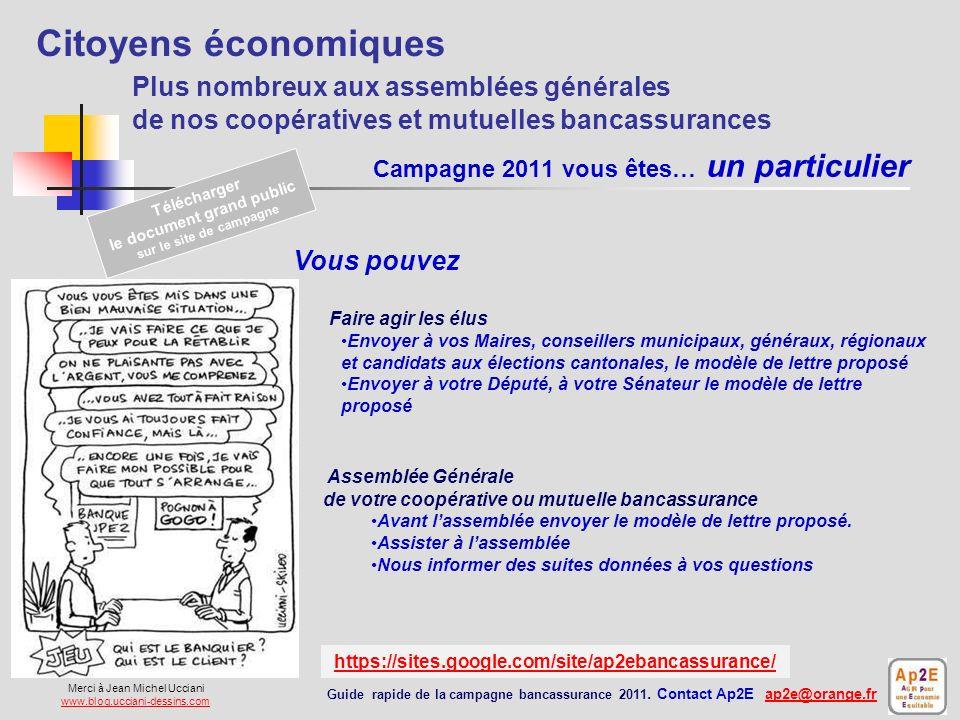 Campagne 2011 vous êtes… un particulier Communiquer Prévenir le maximum de vos proches et amis de cette campagne sans oublier vos amis des réseaux sociaux… Guide rapide de la campagne bancassurance 2011.