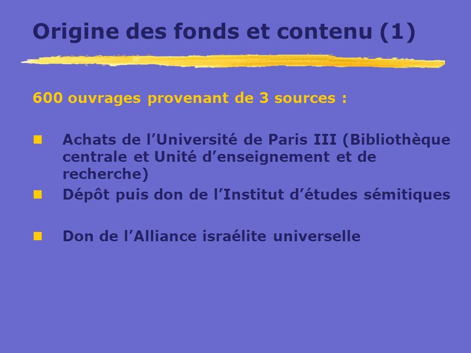Origine des fonds et contenu (1) 600 ouvrages provenant de 3 sources : Achats de lUniversité de Paris III (Bibliothèque centrale et Unité denseignemen