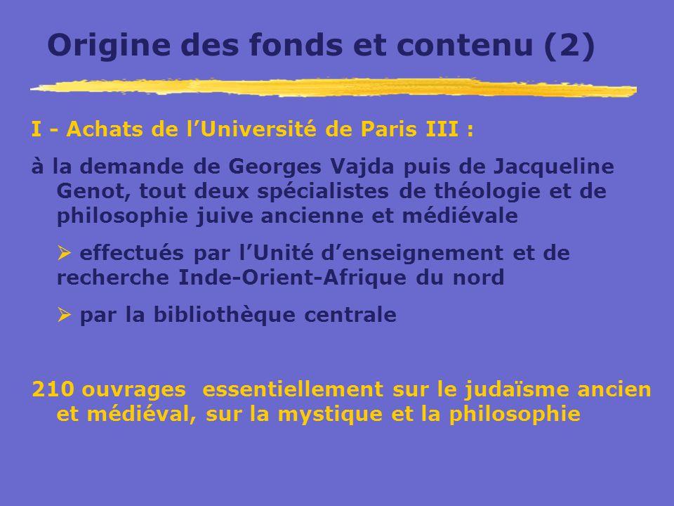 Origine des fonds et contenu (2) I - Achats de lUniversité de Paris III : à la demande de Georges Vajda puis de Jacqueline Genot, tout deux spécialist