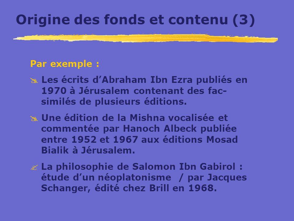 Origine des fonds et contenu (3) Par exemple : Les écrits dAbraham Ibn Ezra publiés en 1970 à Jérusalem contenant des fac- similés de plusieurs éditio