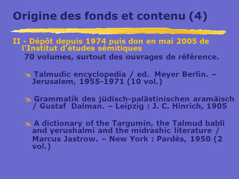Origine des fonds et contenu (4) II - Dépôt depuis 1974 puis don en mai 2005 de lInstitut détudes sémitiques 70 volumes, surtout des ouvrages de référ