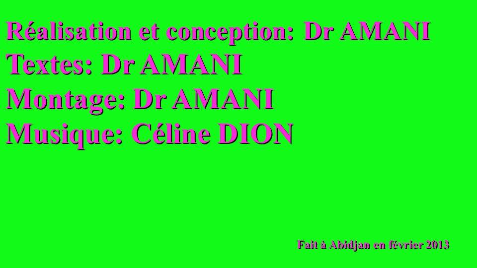 Réalisation et conception: Dr AMANI Textes: Dr AMANI Montage: Dr AMANI Musique: Céline DION Fait à Abidjan en février 2013