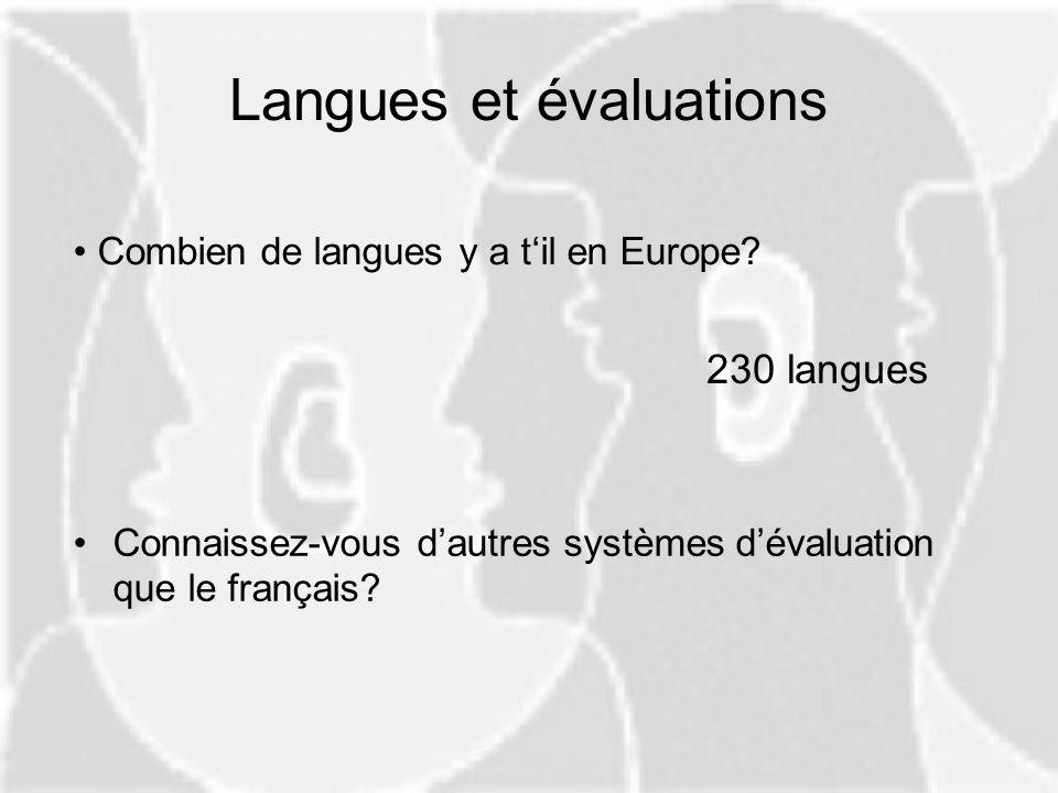 Langues et évaluations Connaissez-vous dautres systèmes dévaluation que le français? Combien de langues y a til en Europe? 230 langues