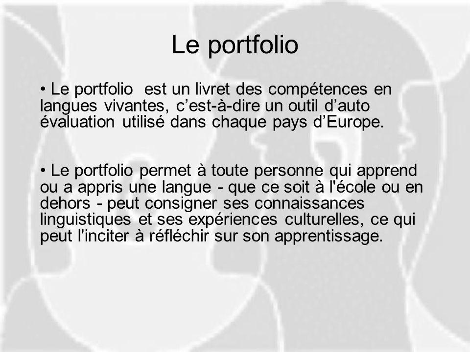 Le portfolio Le portfolio permet à toute personne qui apprend ou a appris une langue - que ce soit à l'école ou en dehors - peut consigner ses connais