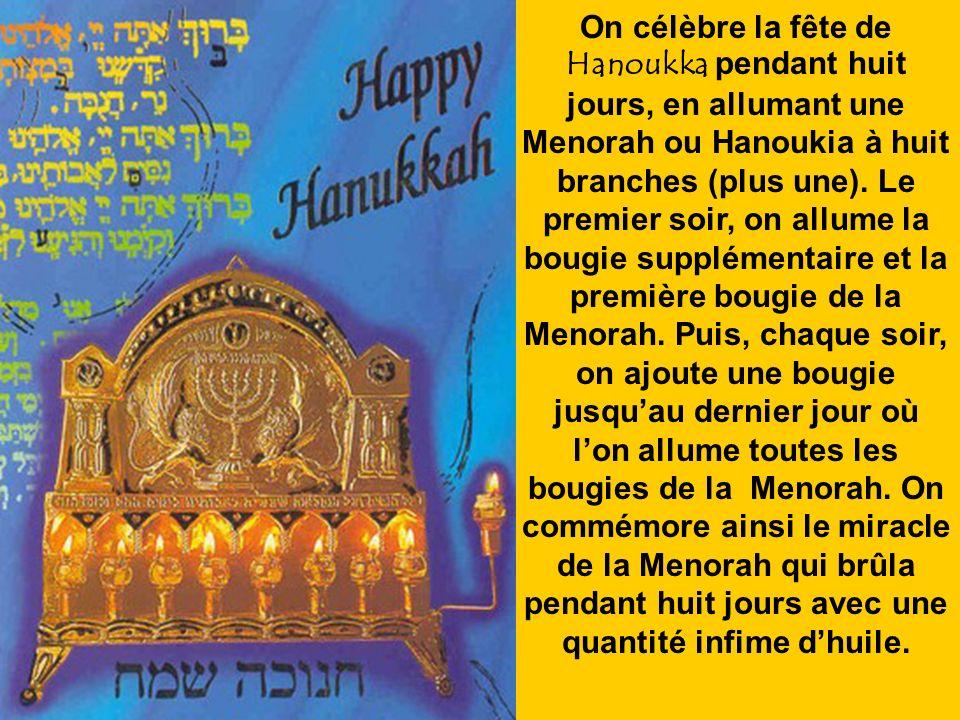 A Hanoukka, on célèbre le triomphe du peuple juif, la récupération de lindépendance juive entre les mains des Maccabées et la purification du Temple d