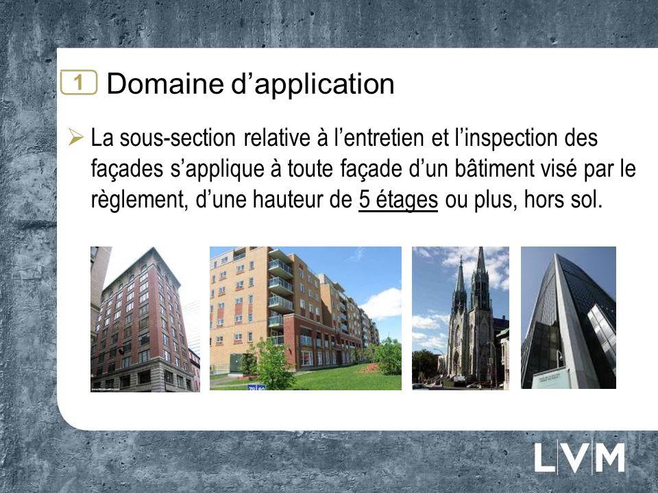 Domaine dapplication La sous-section relative à lentretien et linspection des façades sapplique à toute façade dun bâtiment visé par le règlement, dune hauteur de 5 étages ou plus, hors sol.