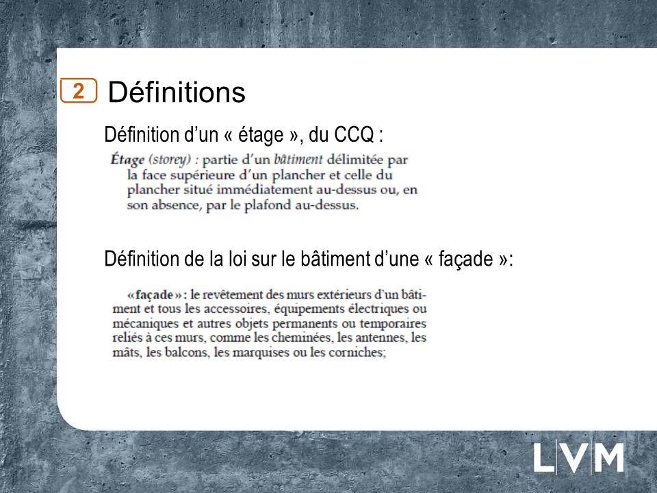 Définitions 2 Définition dun « étage », du CCQ : Définition de la loi sur le bâtiment dune « façade »: