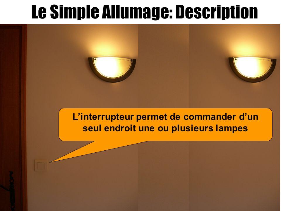 Le Simple Allumage: Description Linterrupteur permet de commander dun seul endroit une ou plusieurs lampes