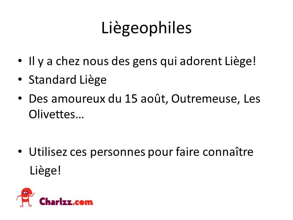 Liègeophiles Il y a chez nous des gens qui adorent Liège.