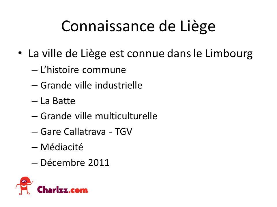 Connaissance de Liège La ville de Liège est connue dans le Limbourg – Lhistoire commune – Grande ville industrielle – La Batte – Grande ville multiculturelle – Gare Callatrava - TGV – Médiacité – Décembre 2011