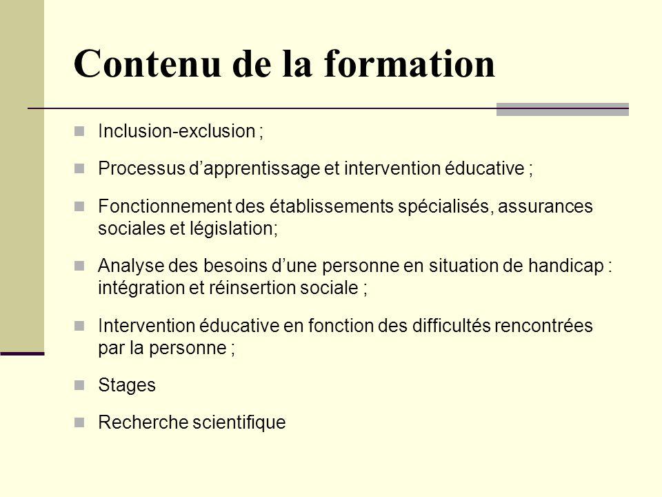 Contenu de la formation Inclusion-exclusion ; Processus dapprentissage et intervention éducative ; Fonctionnement des établissements spécialisés, assu