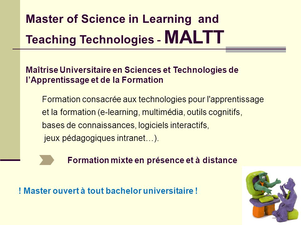 Maîtrise Universitaire en Sciences et Technologies de lApprentissage et de la Formation Master of Science in Learning and Teaching Technologies - MALT