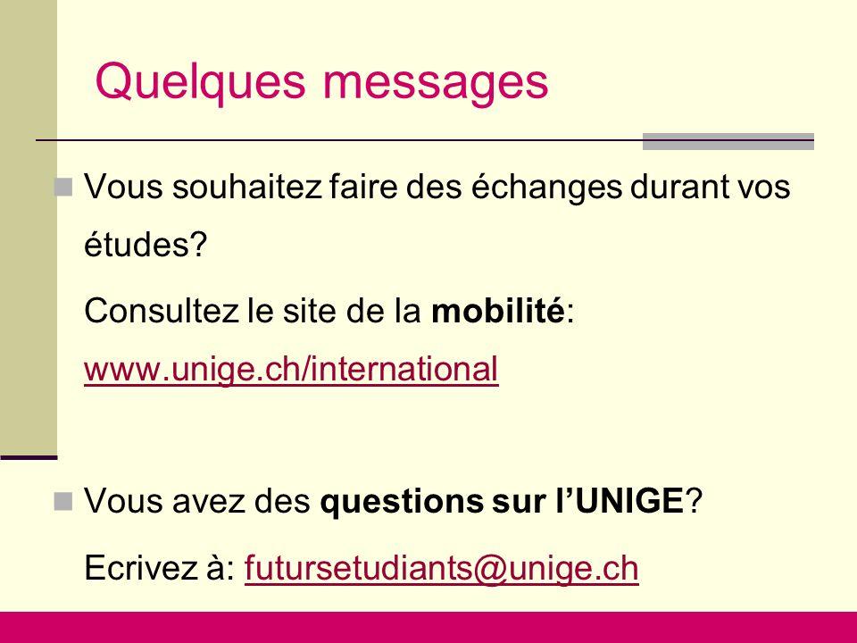 Quelques messages Vous souhaitez faire des échanges durant vos études? Consultez le site de la mobilité: www.unige.ch/international www.unige.ch/inter