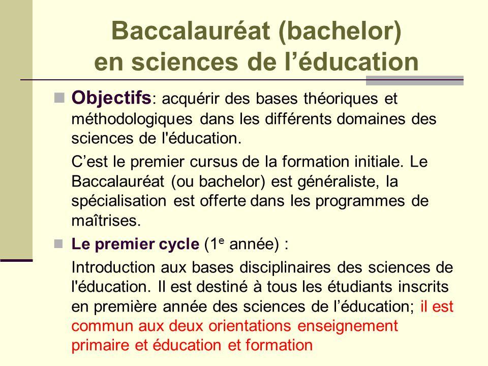 Baccalauréat (bachelor) en sciences de léducation Objectifs : acquérir des bases théoriques et méthodologiques dans les différents domaines des scienc