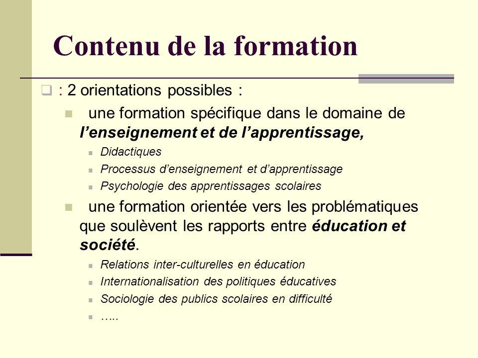 : 2 orientations possibles : une formation spécifique dans le domaine de lenseignement et de lapprentissage, Didactiques Processus denseignement et da