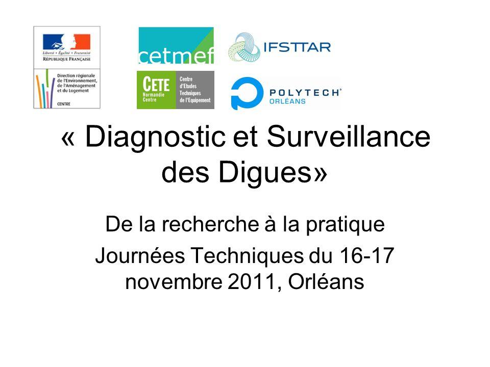 « Diagnostic et Surveillance des Digues» De la recherche à la pratique Journées Techniques du 16-17 novembre 2011, Orléans