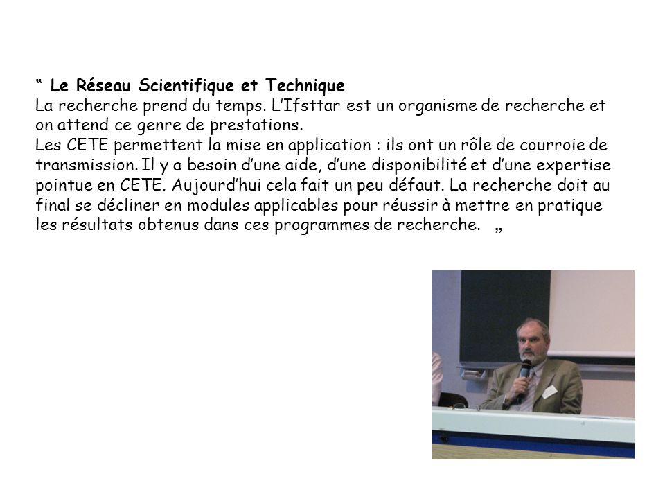 Le Réseau Scientifique et Technique La recherche prend du temps. LIfsttar est un organisme de recherche et on attend ce genre de prestations. Les CETE