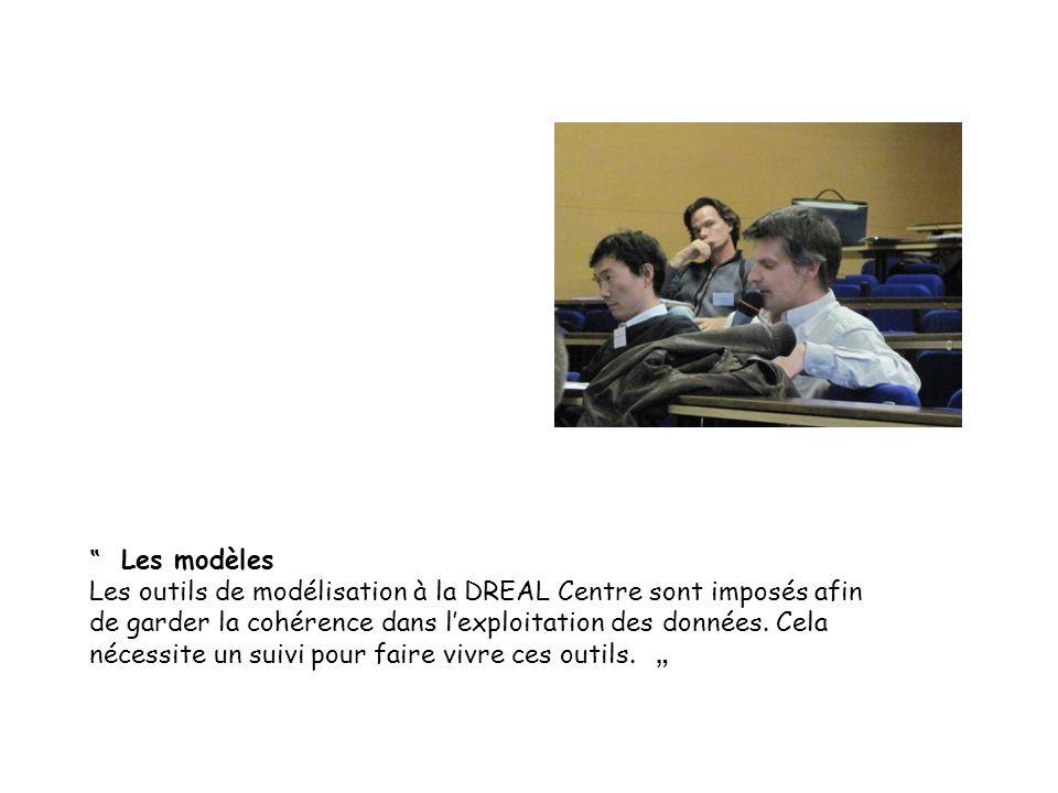 Les modèles Les outils de modélisation à la DREAL Centre sont imposés afin de garder la cohérence dans lexploitation des données. Cela nécessite un su