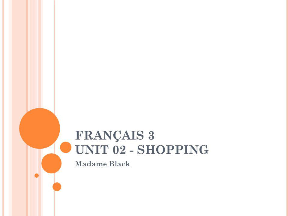 FRANÇAIS 3 UNIT 02 - SHOPPING Madame Black