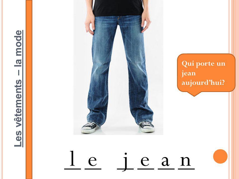 Les vêtements – la mode __ __ __ lejean Qui porte un jean aujourdhui?