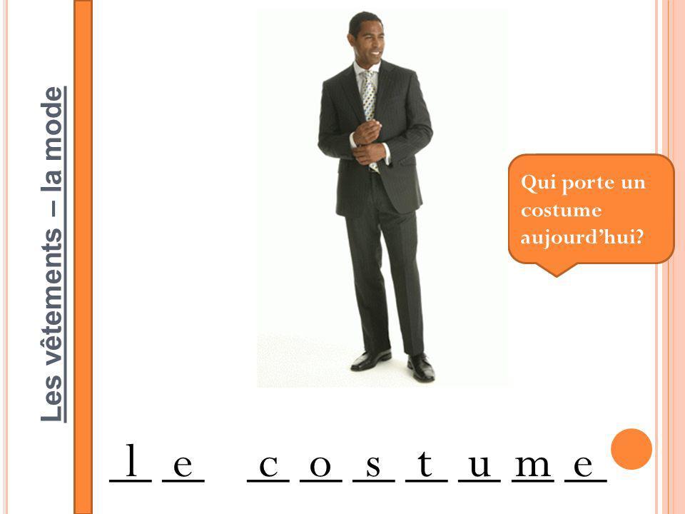 Les vêtements – la mode __ __ __ __ __ __ __ __ __ lecostume Qui porte un costume aujourdhui?