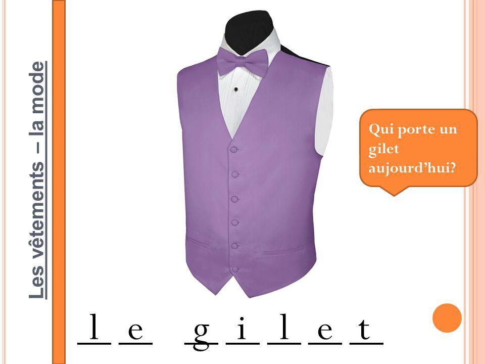 Les vêtements – la mode __ __ __ __ __ __ __ legilet Qui porte un gilet aujourdhui