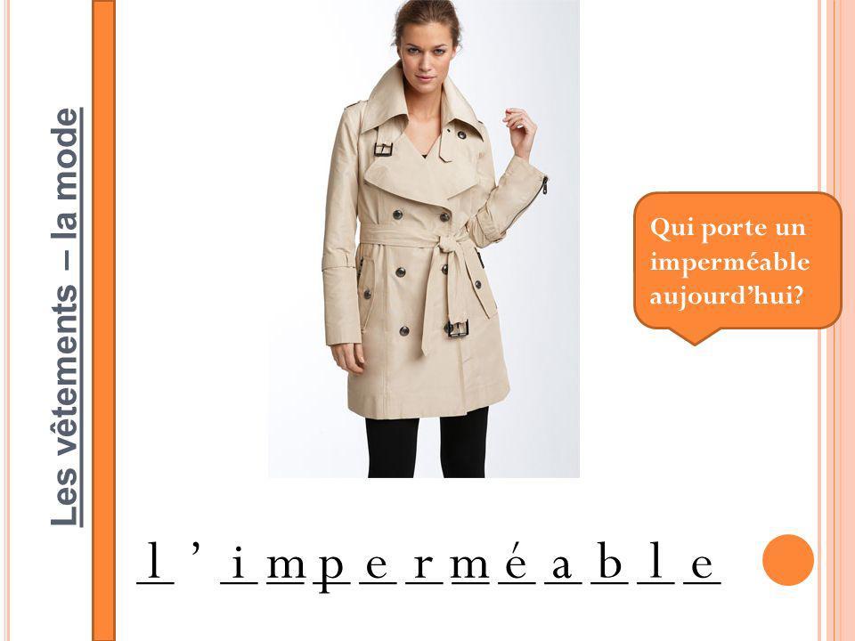 Les vêtements – la mode __ ____ __ __ __ __ __ __ __ __ __ __ limperméa ble Qui porte un imperméable aujourdhui?