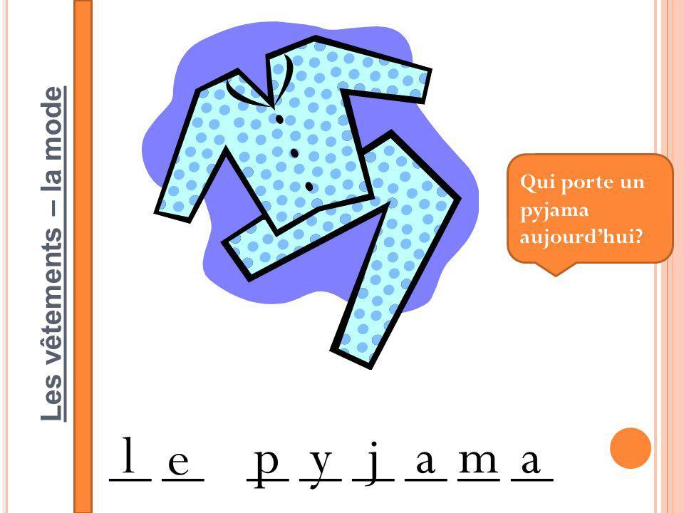 Les vêtements – la mode __ __ __ __ l e pyjama Qui porte un pyjama aujourdhui