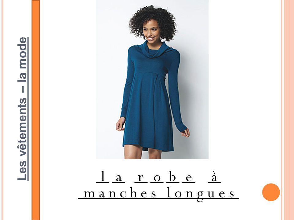 Les vêtements – la mode __ __ __ __ __ __ __ _________________________ larobeà m a n c h e s l o n g u e s