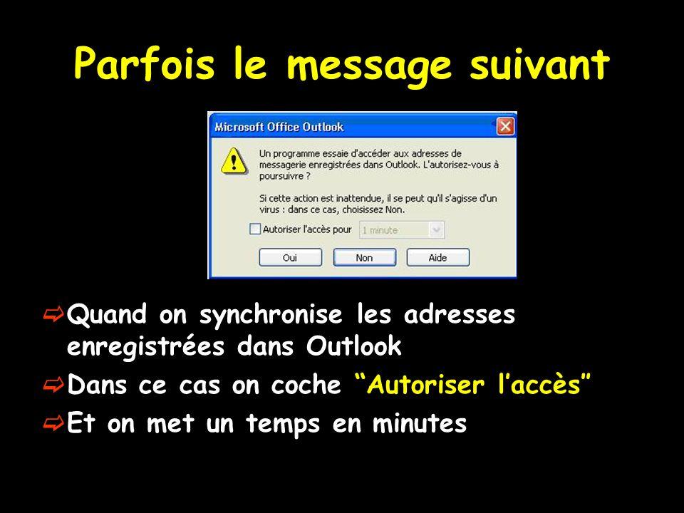 Parfois le message suivant Quand on synchronise les adresses enregistrées dans Outlook Dans ce cas on coche Autoriser laccès Et on met un temps en min