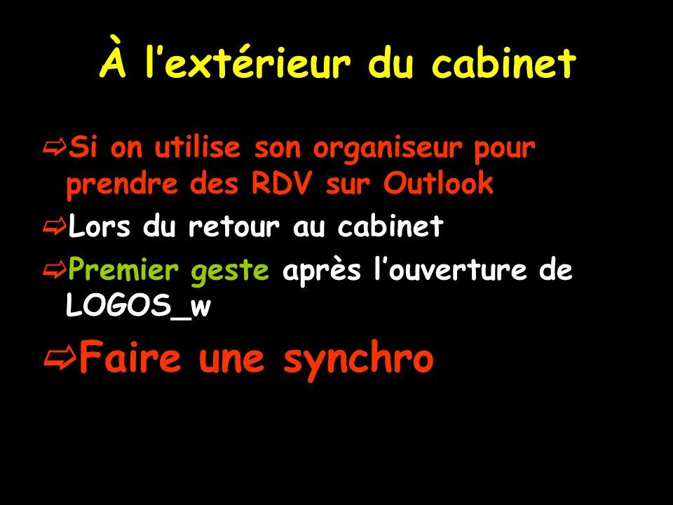 À lextérieur du cabinet Si on utilise son organiseur pour prendre des RDV sur Outlook Lors du retour au cabinet Premier geste après louverture de LOGO
