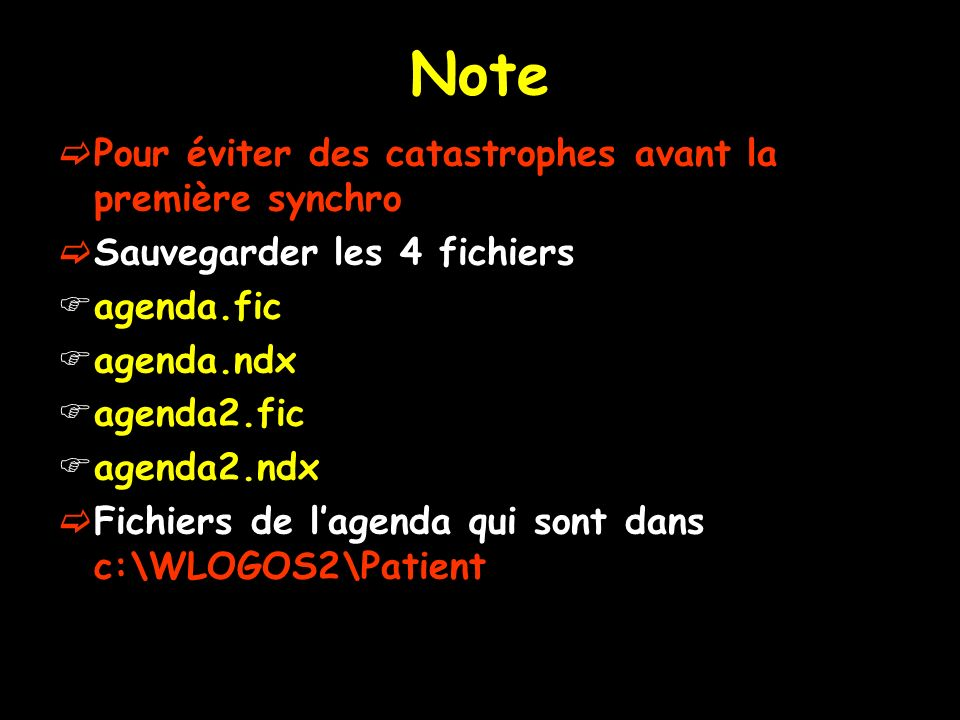 Note Pour éviter des catastrophes avant la première synchro Sauvegarder les 4 fichiers agenda.fic agenda.ndx agenda2.fic agenda2.ndx Fichiers de lagen