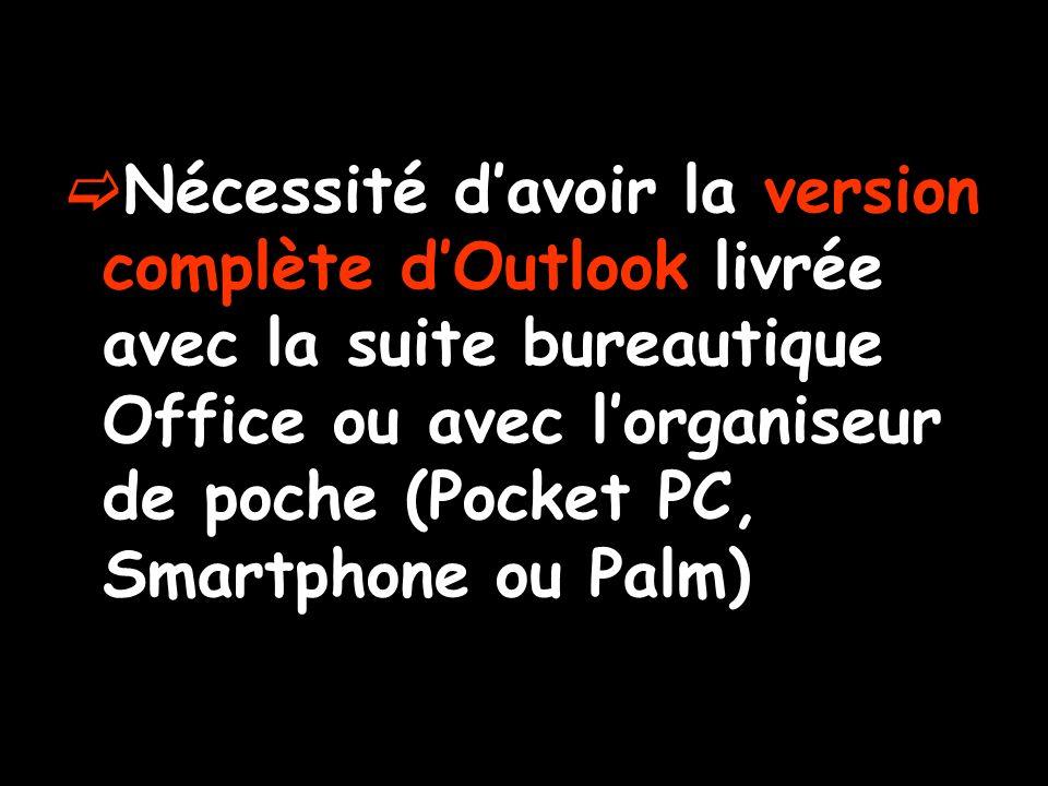 Nécessité davoir la version complète dOutlook livrée avec la suite bureautique Office ou avec lorganiseur de poche (Pocket PC, Smartphone ou Palm)