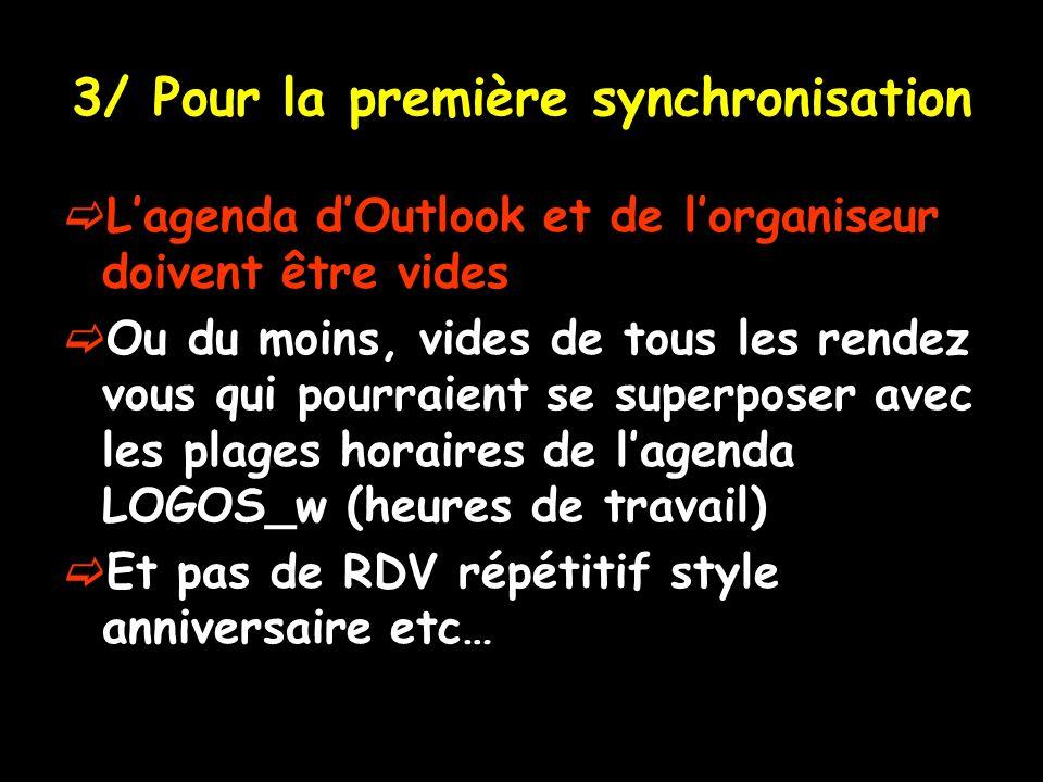 3/ Pour la première synchronisation Lagenda dOutlook et de lorganiseur doivent être vides Ou du moins, vides de tous les rendez vous qui pourraient se