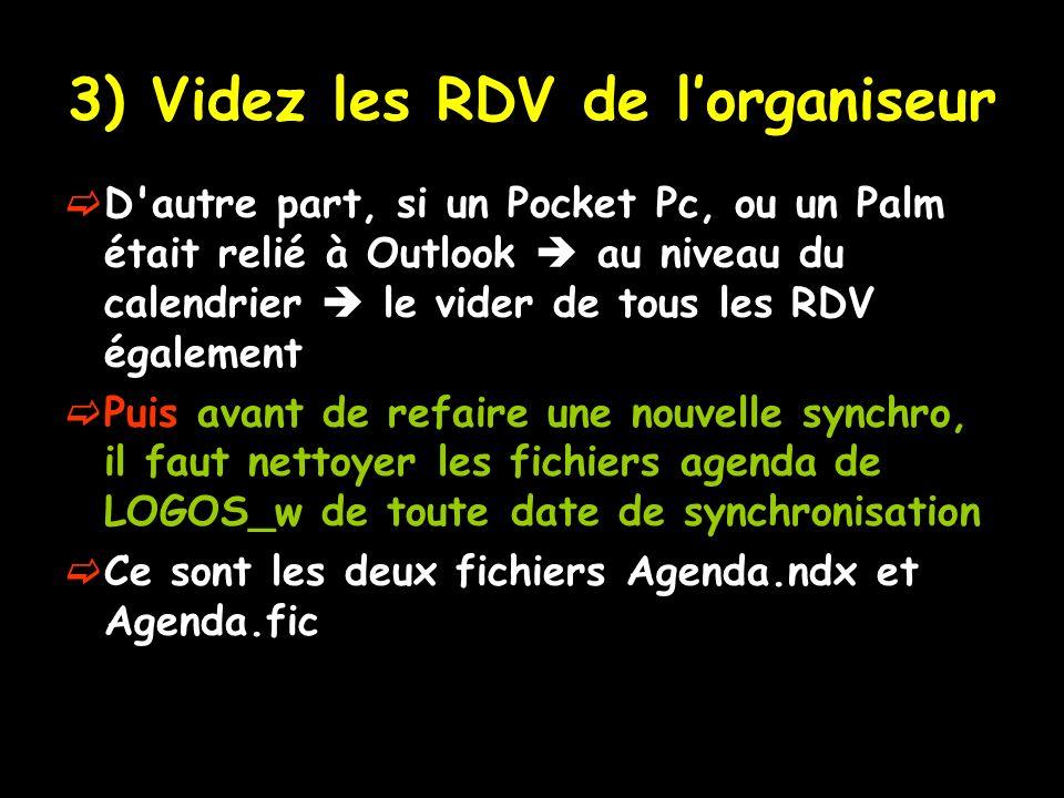 3) Videz les RDV de lorganiseur D'autre part, si un Pocket Pc, ou un Palm était relié à Outlook au niveau du calendrier le vider de tous les RDV égale