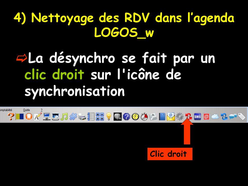 4) Nettoyage des RDV dans lagenda LOGOS_w La désynchro se fait par un clic droit sur l'icône de synchronisation Clic droit