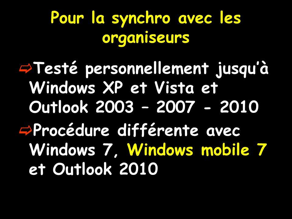 Testé personnellement jusquà Windows XP et Vista et Outlook 2003 – 2007 - 2010 Procédure différente avec Windows 7, Windows mobile 7 et Outlook 2010 P