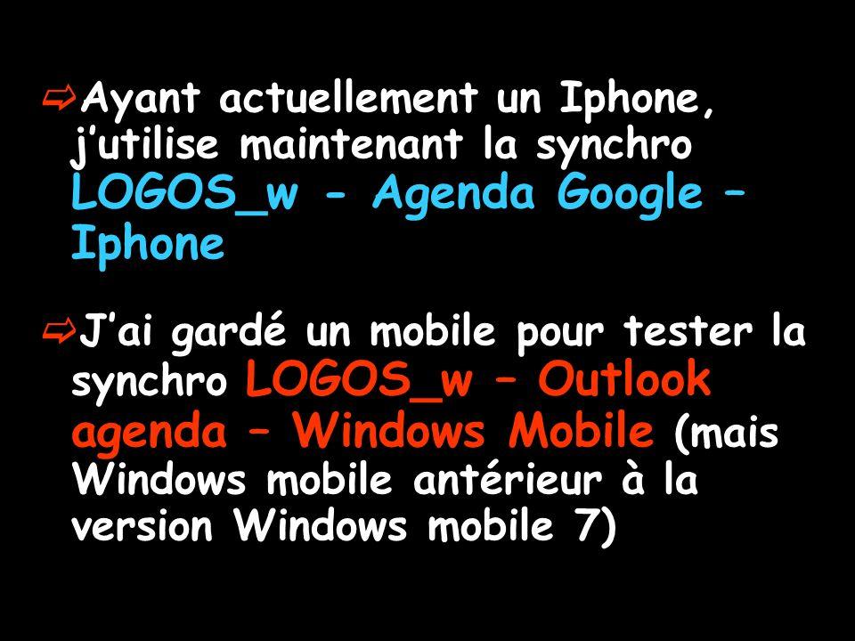 Ayant actuellement un Iphone, jutilise maintenant la synchro LOGOS_w - Agenda Google – Iphone Jai gardé un mobile pour tester la synchro LOGOS_w – Out