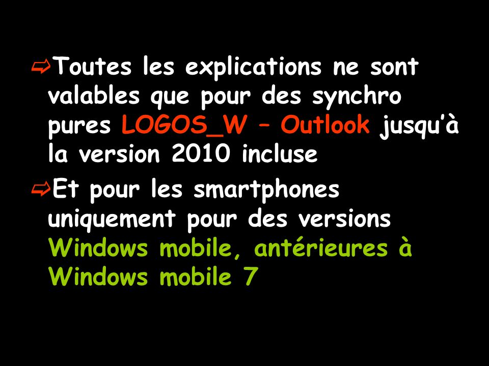 Toutes les explications ne sont valables que pour des synchro pures LOGOS_W – Outlook jusquà la version 2010 incluse Et pour les smartphones uniquemen
