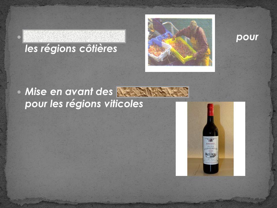 Produits de la pêche pour les régions côtières Mise en avant des vins et alcools pour les régions viticoles