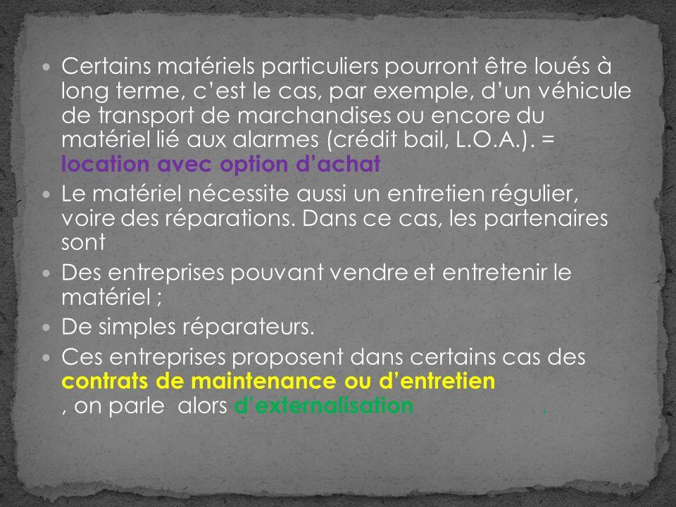 Certains matériels particuliers pourront être loués à long terme, cest le cas, par exemple, dun véhicule de transport de marchandises ou encore du matériel lié aux alarmes (crédit bail, L.O.A.).