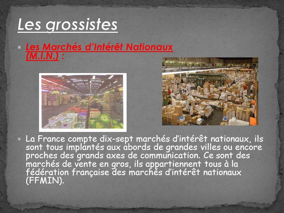 Les Marchés dIntérêt Nationaux (M.I.N.) : La France compte dix-sept marchés dintérêt nationaux, ils sont tous implantés aux abords de grandes villes ou encore proches des grands axes de communication.